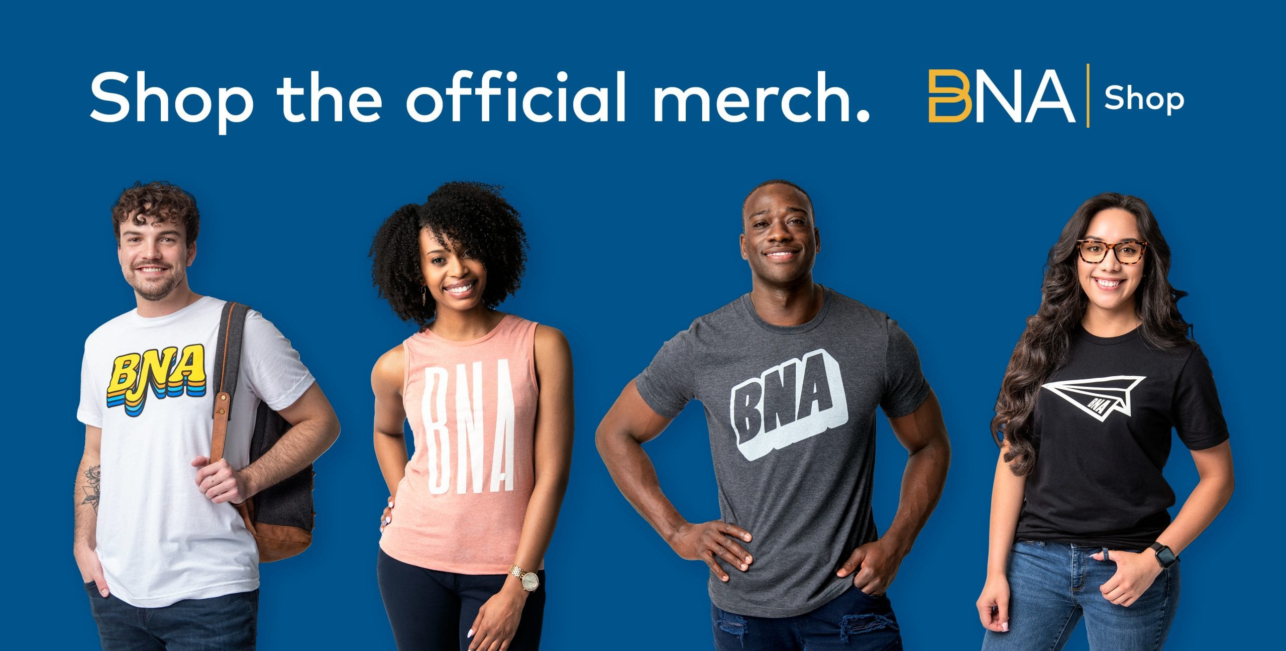 """Four people wearing BNA apparel with the text """"Shop the official merch"""""""